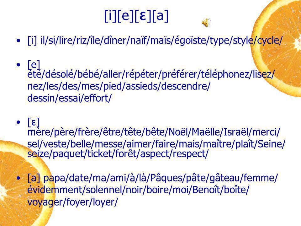 [i][e][ɛ][a] [i] il/si/lire/riz/île/dîner/naïf/maïs/égoïste/type/style/cycle/ [e] été/désolé/bébé/aller/répéter/préférer/téléphonez/lisez/